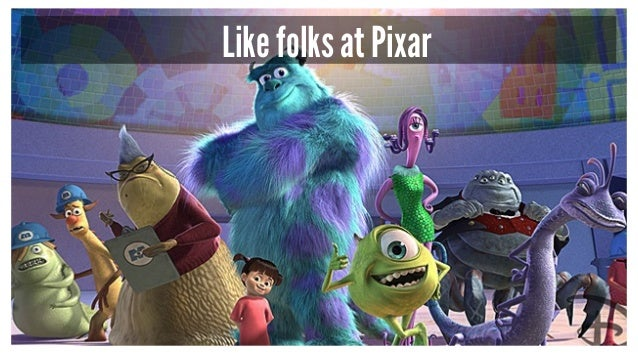 Like folks at Pixar