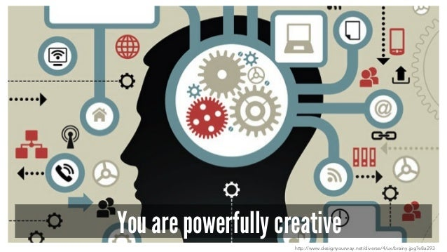 You are powerfully creative http://www.designyourway.net/diverse/4/ux/brainy.jpg?e8a293