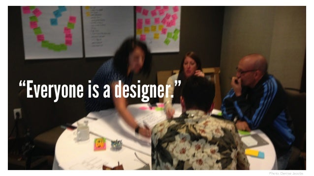 """Everyone is a designer."" Photo: Denise Jacobs"