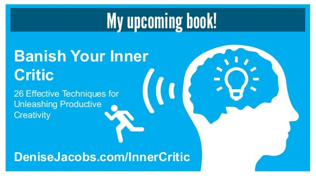 My upcoming book! Banish Your Inner Critic DeniseJacobs.com/InnerCritic 26 Effective Techniques for Unleashing Productive ...