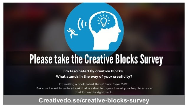 Please take the Creative Blocks Survey Creativedo.se/creative-blocks-survey