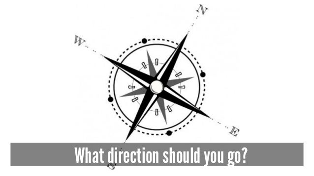 What direction should you go?