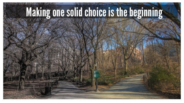 Making one solid choice is the beginning