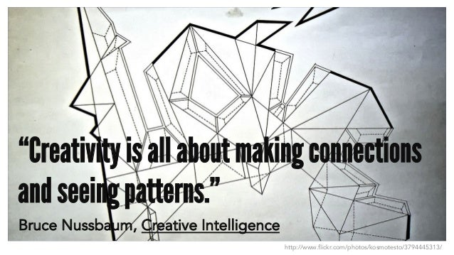 "http://www.flickr.com/photos/kosmotesto/3794445313/ ""Creativity is all about making connections and seeing patterns."" Bruc..."
