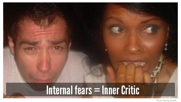 Internal fears = Inner Critic Photo: Denise Jacobs