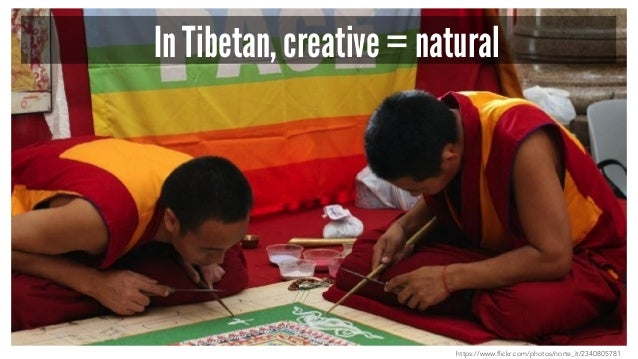 In Tibetan, creative = natural https://www.flickr.com/photos/norte_it/2340805781