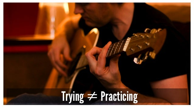 Trying ≠ Practicing