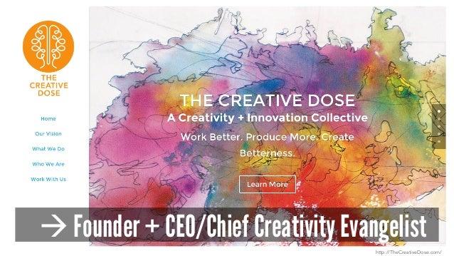 à Founder + CEO/Chief Creativity Evangelist http://TheCreativeDose.com/