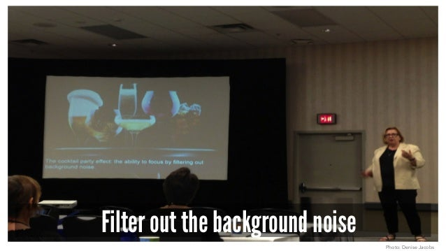 Filter out the background noise Photo: Denise Jacobs