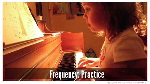 Frequency: Practice https://www.flickr.com/photos/wwworks/275200051/