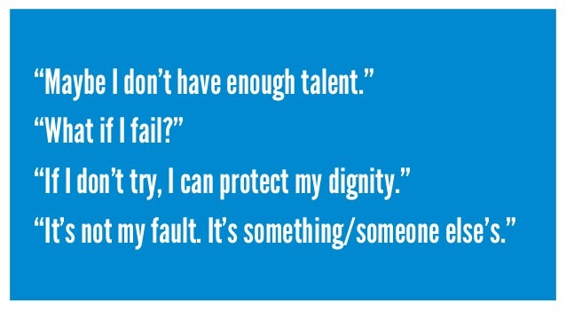 """""""Maybe I don't have enough talent."""" """"What if I fail?"""" """"If I don't try, I can protect my dignity."""" """"It's not my fault. It's..."""