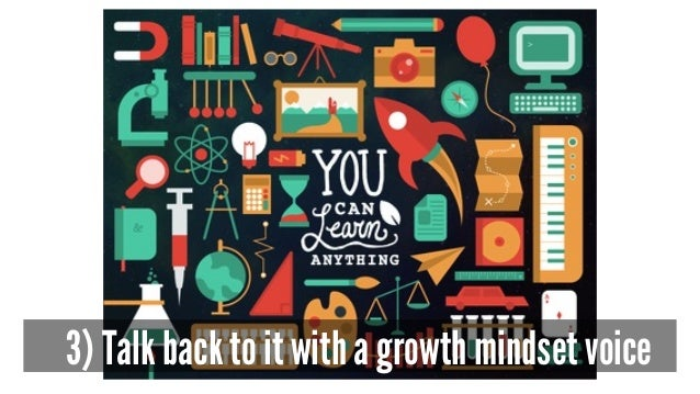 3) Talk back to it with a growth mindset voice