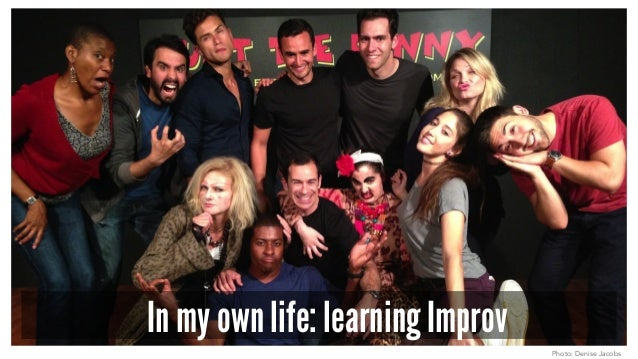 In my own life: learning Improv Photo: Denise Jacobs