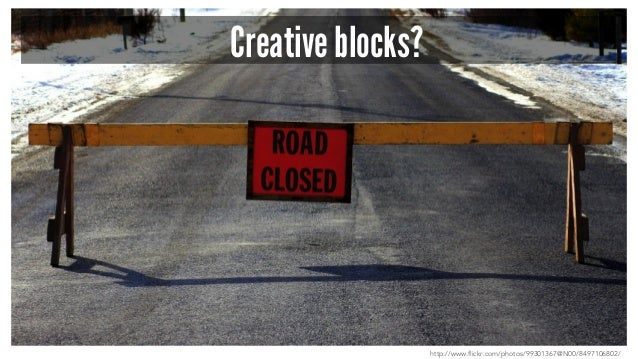 Creative blocks? http://www.flickr.com/photos/99301367@N00/8497106802/