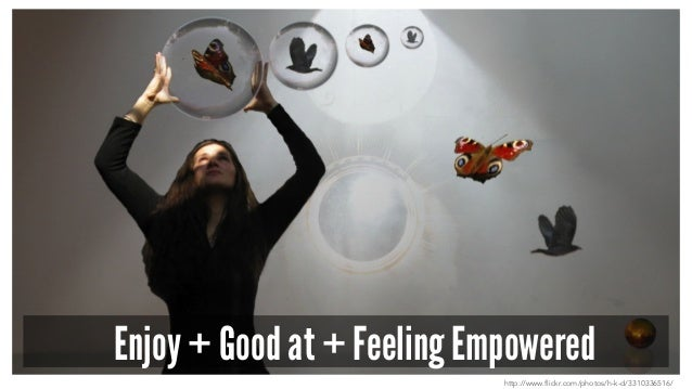 Enjoy + Good at + Feeling Empowered http://www.flickr.com/photos/h-k-d/3310336516/