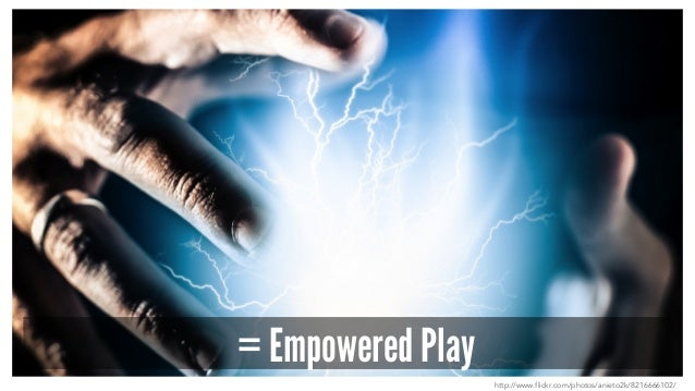 = Empowered Play http://www.flickr.com/photos/anieto2k/8216666102/