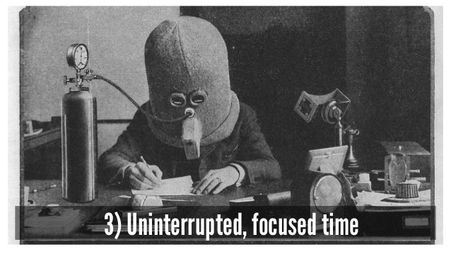 3) Uninterrupted, focused time