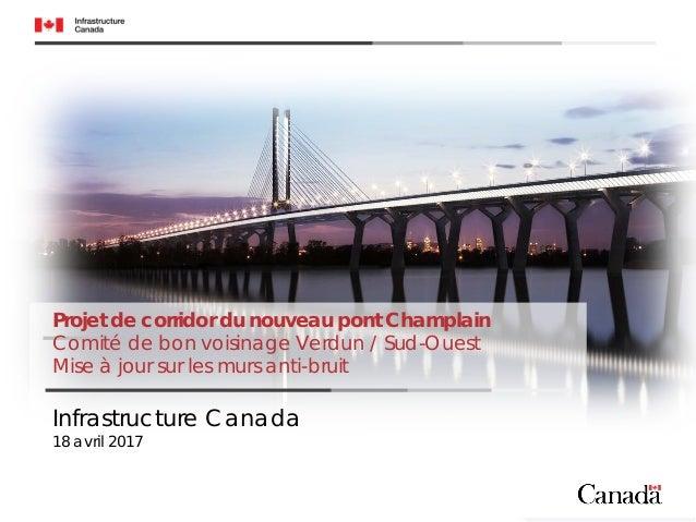 Projet de corridor du nouveau pont Champlain Comité de bon voisinage Verdun / Sud-Ouest Mise à jour sur les murs anti-brui...