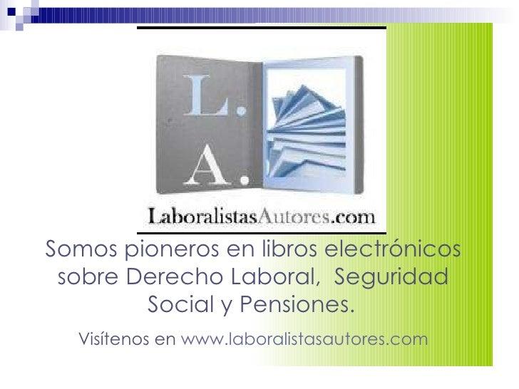 Somos pioneros en libros electrónicos sobre Derecho Laboral,  Seguridad Social y Pensiones.   Visítenos en  www.laboralist...