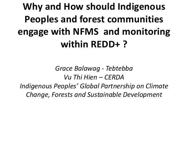 Why and How should Indigenous  Peoples and forest communities  engage with NFMS and monitoring  within REDD+ ?  Grace Bala...