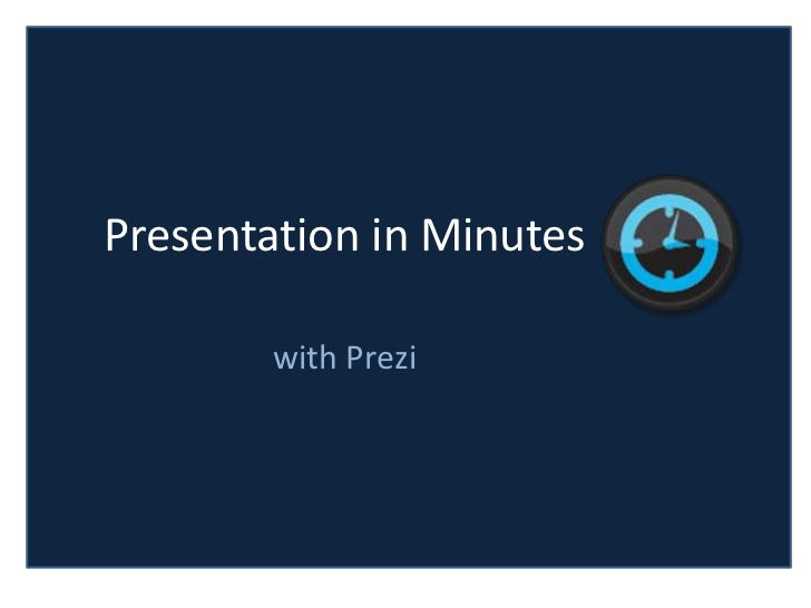 Presentation in Minutes        with Prezi
