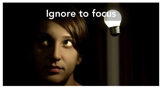 Ignore to focus