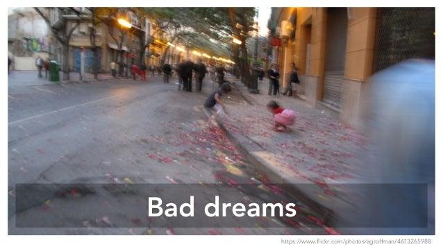 Bad dreams https://www.flickr.com/photos/agroffman/4613265988