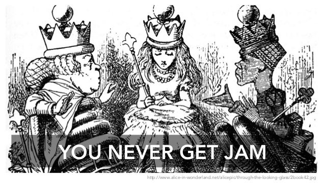 YOU NEVER GET JAM http://www.alice-in-wonderland.net/alicepic/through-the-looking-glass/2book42.jpg