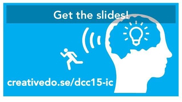 Get the slides!  creativedo.se/dcc15-ic