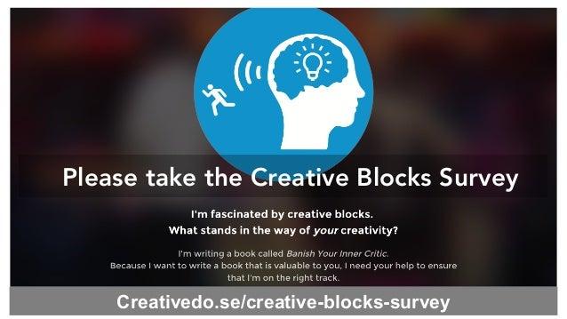 Please take the Creative Blocks Survey Creativedo.se/creative-blocks-survey