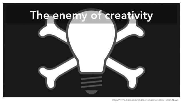 The enemy of creativity http://www.flickr.com/photos/richardwinchell/130344669/