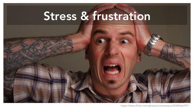 Stress & frustration https://www.flickr.com/photos/corneveaux/3248566797/