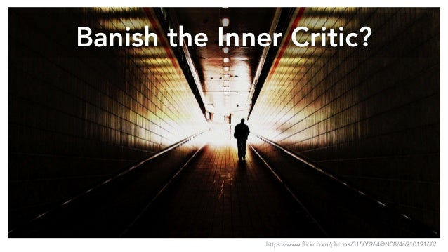 Banish the Inner Critic? https://www.flickr.com/photos/31505964@N08/4691019168/