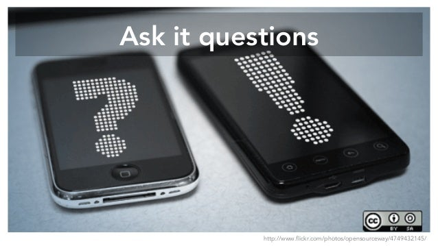 Ask it questions http://www.flickr.com/photos/opensourceway/4749432145/