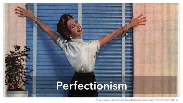 Perfectionism http://www.flickr.com/photos/diepuppenstubensammlerin/7648792510/