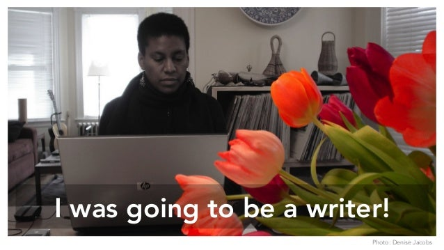 I was going to be a writer! Photo: Denise Jacobs
