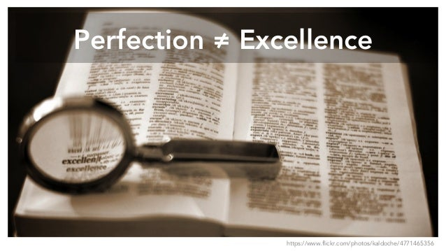 Perfection ≠ Excellence https://www.flickr.com/photos/kaldoche/4771465356