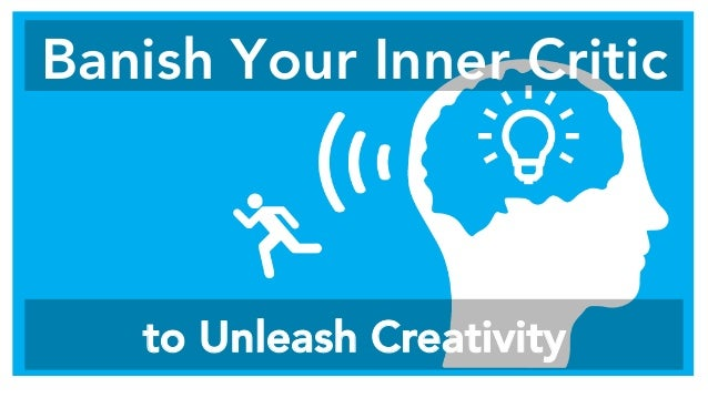 Banish Your Inner Critic to Unleash Creativity