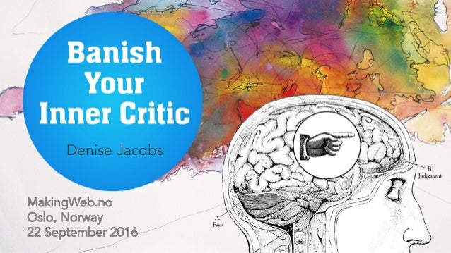Banish Your Inner Critic MakingWeb.no Oslo, Norway 22 September 2016 Denise Jacobs