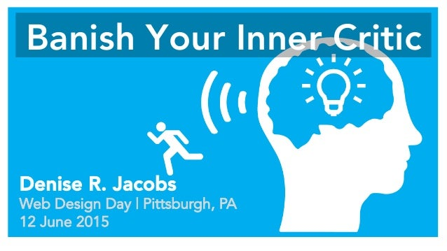 Banish Your Inner Critic Denise R. Jacobs Web Design Day | Pittsburgh, PA 12 June 2015