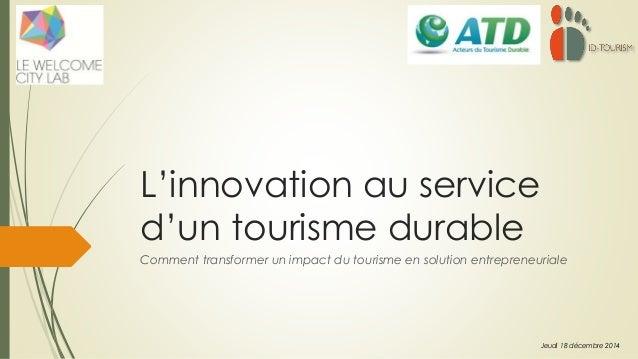 L'innovation au service d'un tourisme durable Comment transformer un impact du tourisme en solution entrepreneuriale Jeudi...