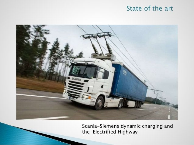 State of the art  Scania-Siemens dynamic charging and  the Electrified Highway