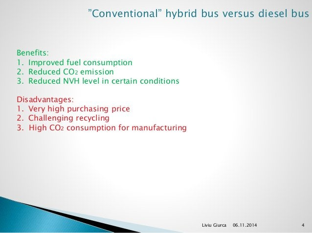 """Conventional"" hybrid bus versus diesel bus  Liviu Giurca 06.11.2014 4  Benefits:  1. Improved fuel consumption  2. Reduce..."