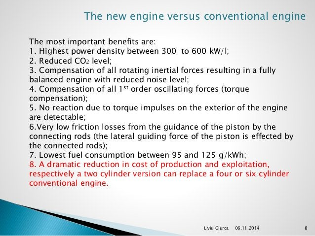 The new engine versus conventional engine  The most important benefits are:  1. Highest power density between 300 to 600 k...