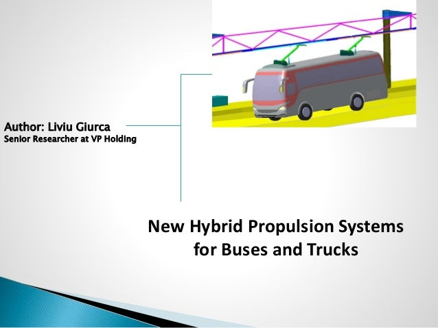 Author: Liviu Giurca  Senior Researcher at VP Holding  New Hybrid Propulsion Systems  for Buses and Trucks