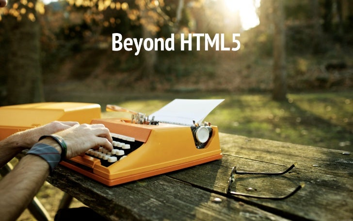 Beyond HTML5:Device, Graphics, Orientation, Real Time
