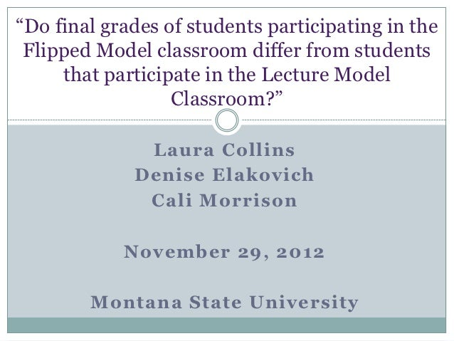 """""""Do final grades of students participating in the Flipped Model classroom differ from students     that participate in the..."""