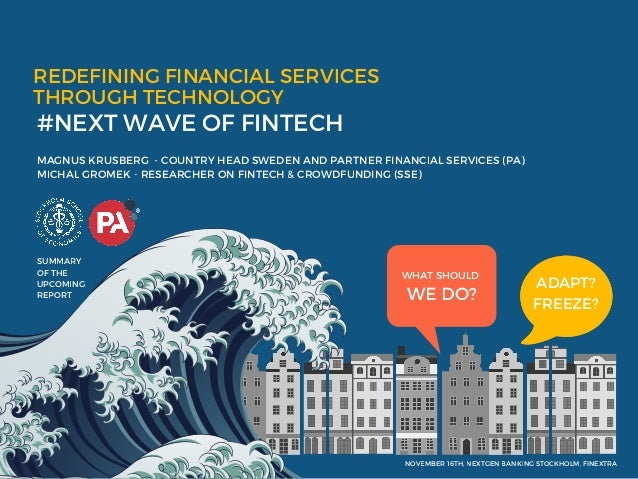 REDEFINING FINANCIAL SERVICES  THROUGH TECHNOLOGY  #NEXT WAVE OF FINTECH  MAGNUS KRUSBERG  - COUNTRY HEAD SWEDEN AND PARTN...