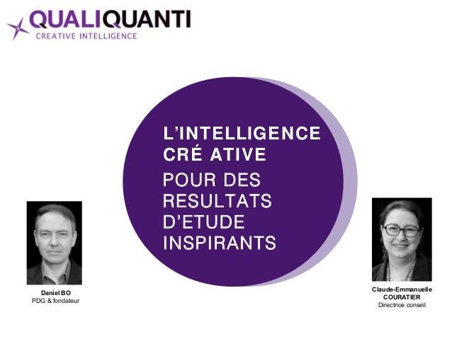 L'INTELLIGENCE CRÉ ATIVE POUR DES RESULTATS D'ETUDE INSPIRANTS Daniel BO PDG & fondateur Claude-Emmanuelle COURATIER Direc...