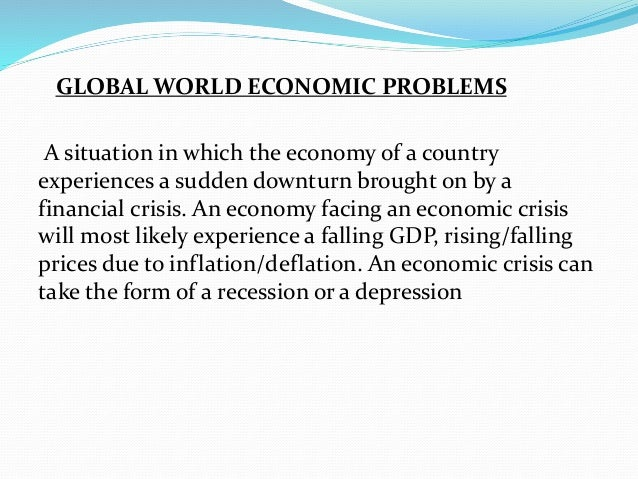 global economy problems essay Global economy includes both contemporary and historical studies of the world economy as a whole and also of particular countries and regions other than the us.
